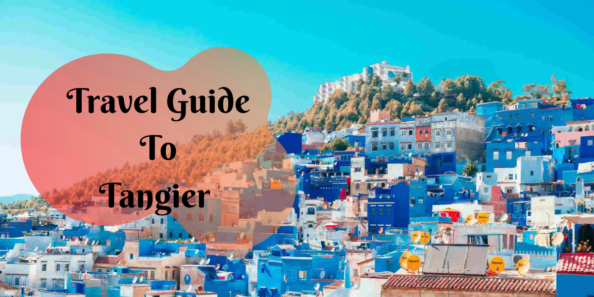Travel Guide To Tangier