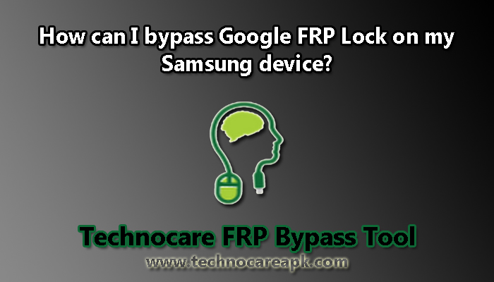 How can I bypass Google FRP Lock on my Samsung device